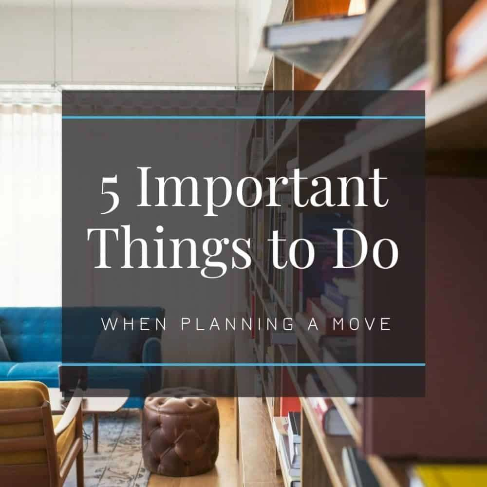 5 Important Things to do When Planning a Move