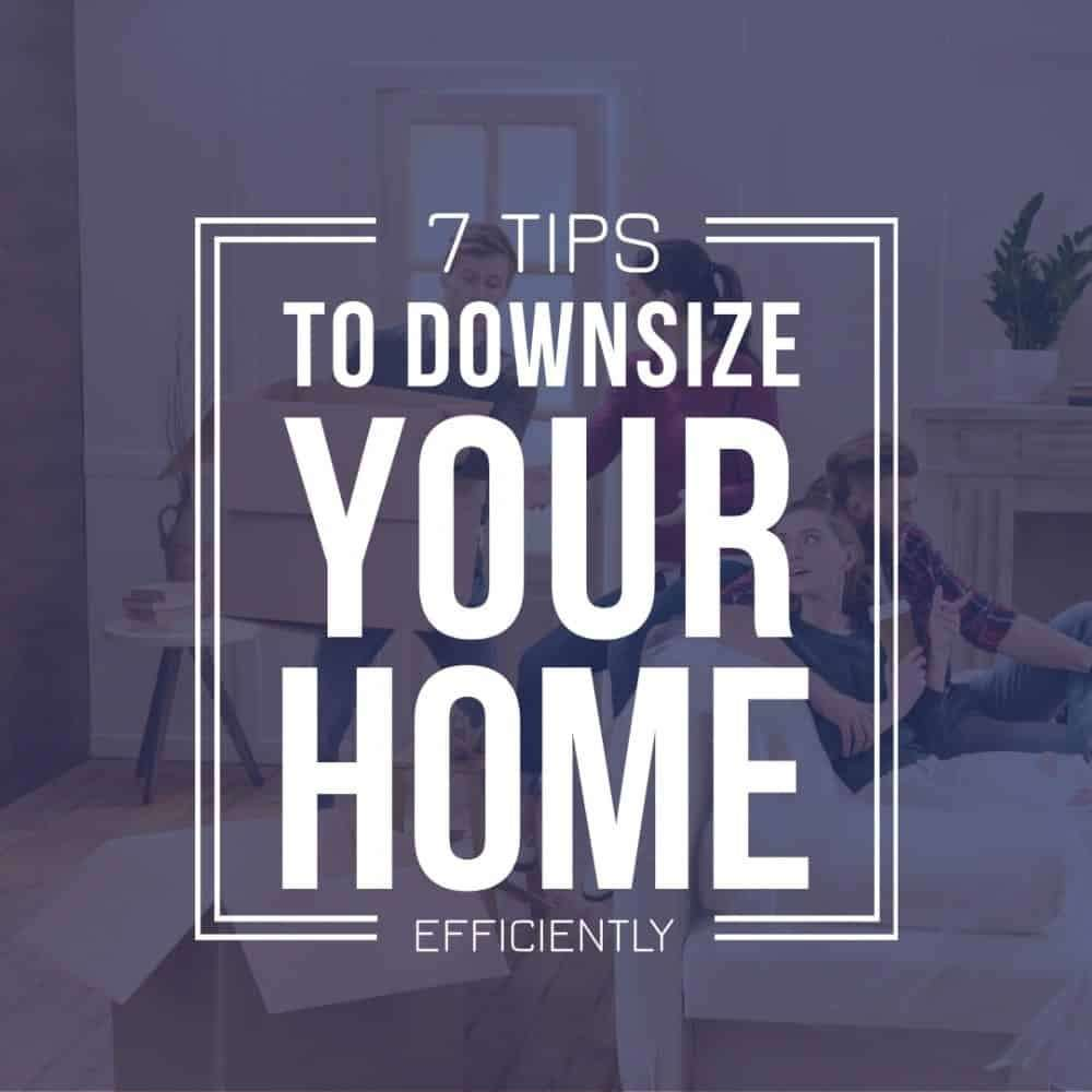 7 Tips to Downsize Your Home Efficiently